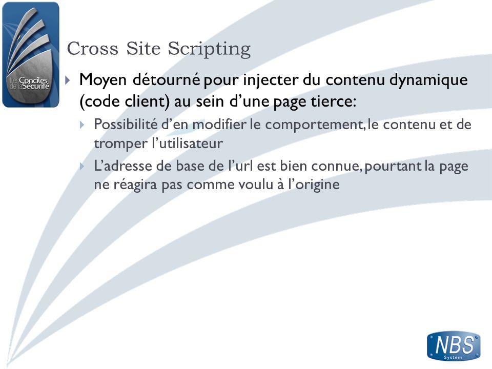 Cross Site Scripting Moyen détourné pour injecter du contenu dynamique (code client) au sein dune page tierce: Possibilité den modifier le comportemen