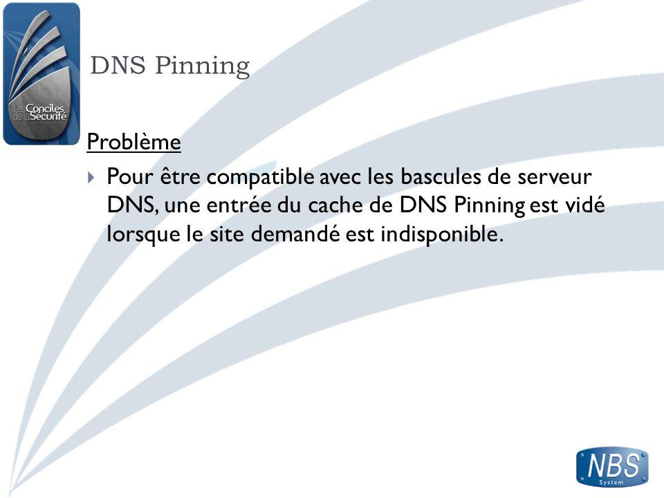 DNS Pinning Problème Pour être compatible avec les bascules de serveur DNS, une entrée du cache de DNS Pinning est vidé lorsque le site demandé est in