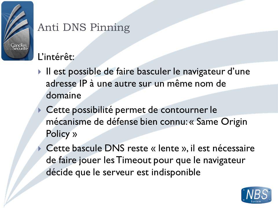 Anti DNS Pinning Lintérêt: Il est possible de faire basculer le navigateur dune adresse IP à une autre sur un même nom de domaine Cette possibilité pe