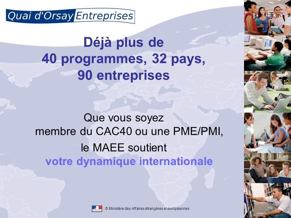© Ministère des Affaires étrangères et européennes Déjà plus de 40 programmes, 32 pays, 90 entreprises Que vous soyez membre du CAC40 ou une PME/PMI,