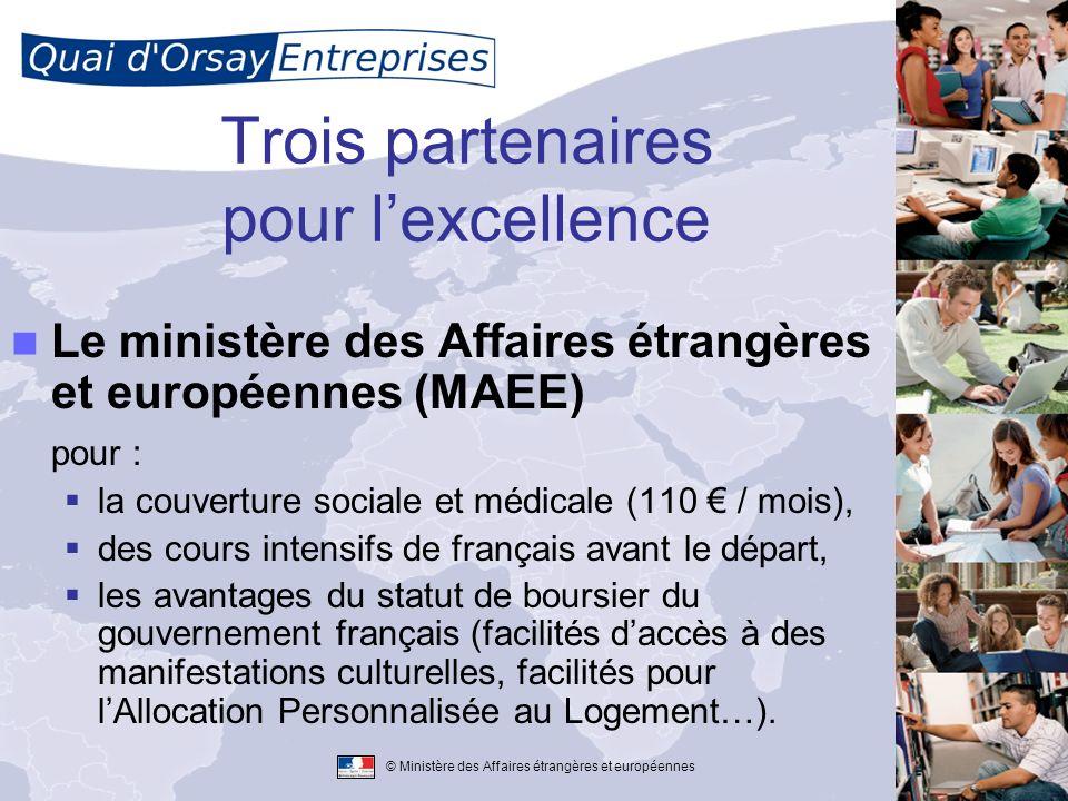 © Ministère des Affaires étrangères et européennes Trois partenaires pour lexcellence Le ministère des Affaires étrangères et européennes (MAEE) pour