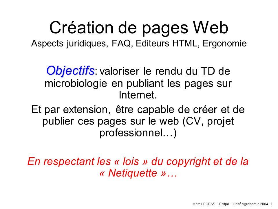 Marc LEGRAS – Esitpa – Unité Agronomie 2004 - 1 Création de pages Web Aspects juridiques, FAQ, Editeurs HTML, Ergonomie Objectifs Objectifs : valorise