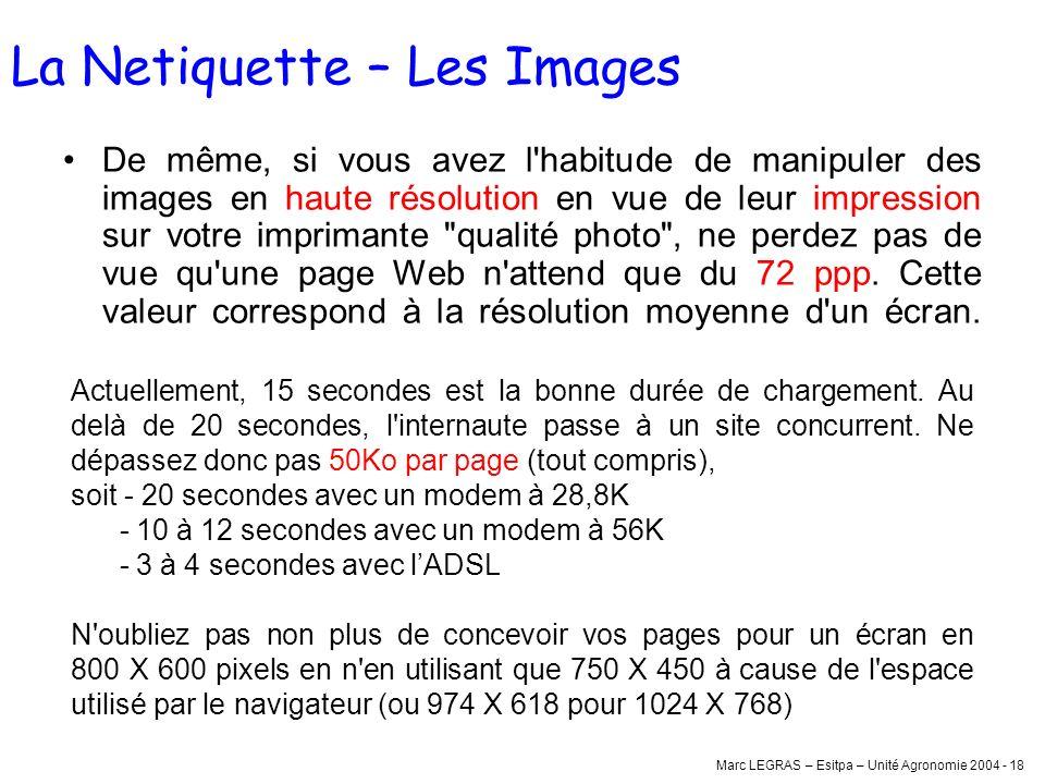 Marc LEGRAS – Esitpa – Unité Agronomie 2004 - 18 De même, si vous avez l'habitude de manipuler des images en haute résolution en vue de leur impressio