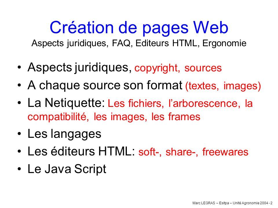 Marc LEGRAS – Esitpa – Unité Agronomie 2004 - 2 Aspects juridiques, copyright, sources A chaque source son format (textes, images) La Netiquette: Les