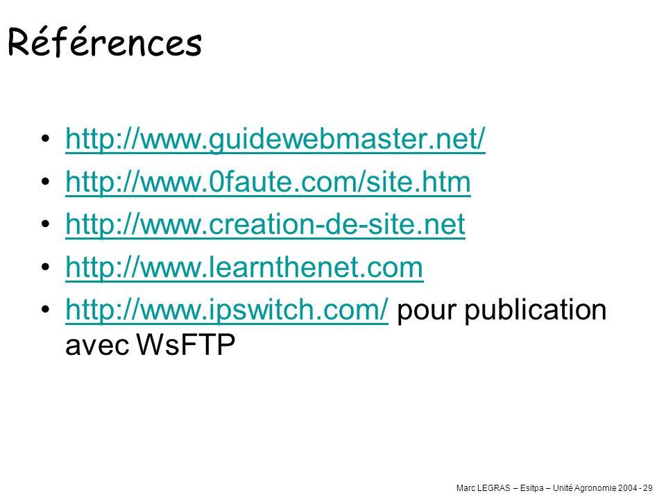 Marc LEGRAS – Esitpa – Unité Agronomie 2004 - 29 Références http://www.guidewebmaster.net/ http://www.0faute.com/site.htm http://www.creation-de-site.