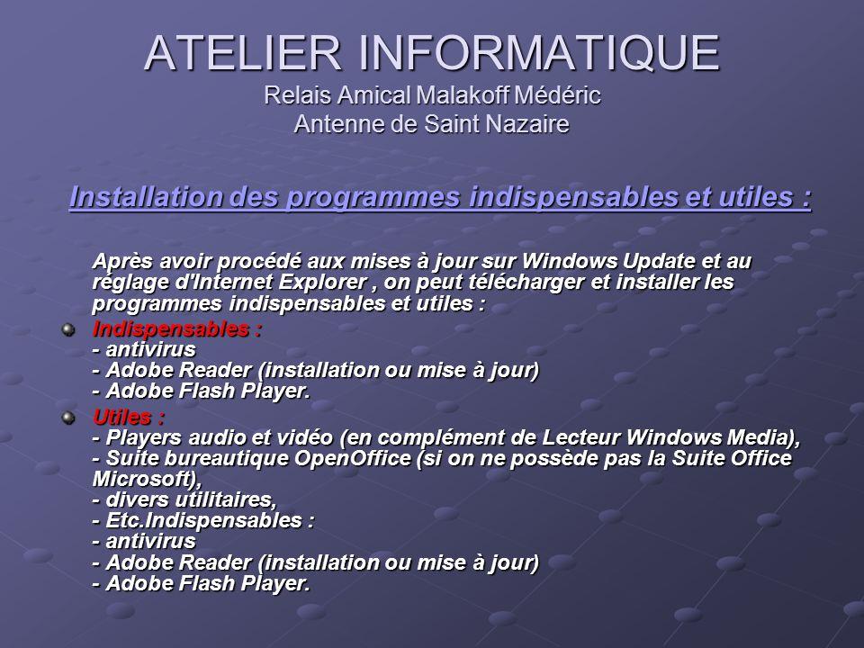 ATELIER INFORMATIQUE Relais Amical Malakoff Médéric Antenne de Saint Nazaire Installation des programmes indispensables et utiles : Installation des p