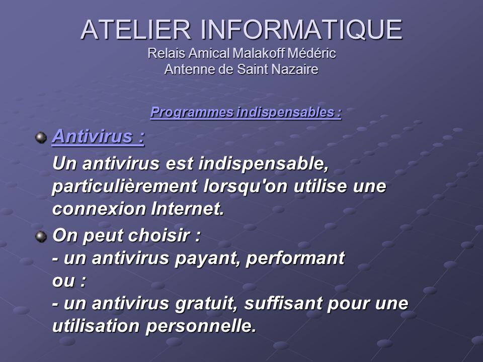 ATELIER INFORMATIQUE Relais Amical Malakoff Médéric Antenne de Saint Nazaire Programmes indispensables : Programmes indispensables : Antivirus : Antiv