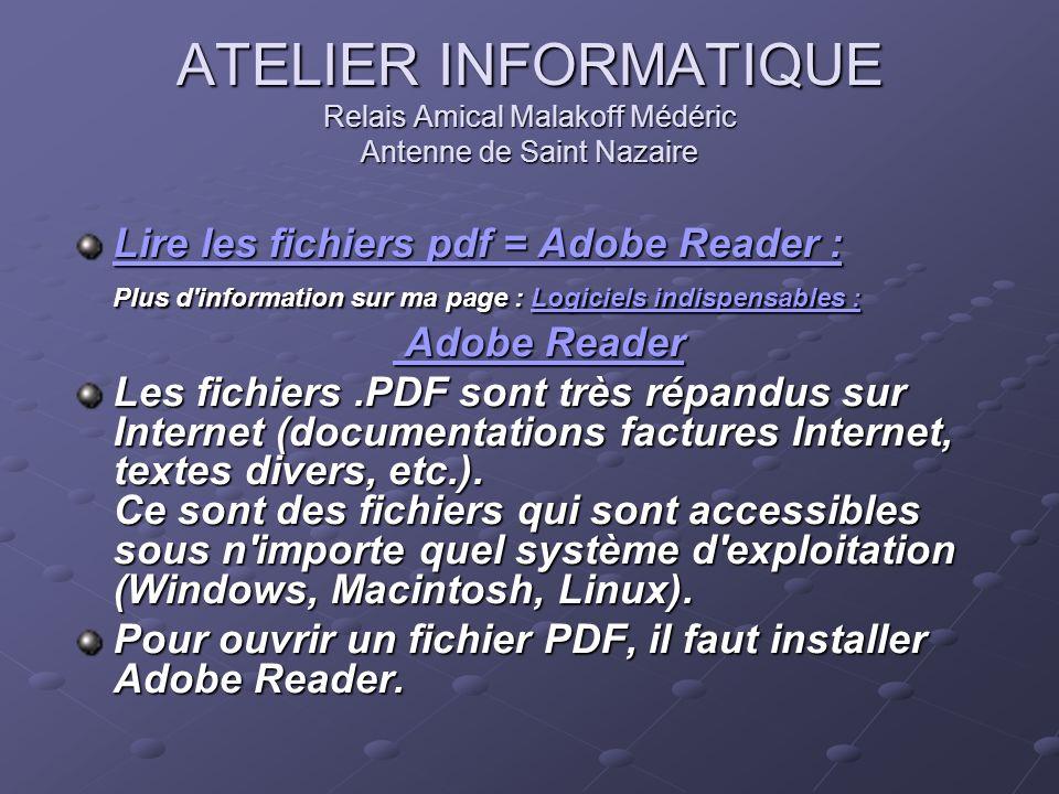 ATELIER INFORMATIQUE Relais Amical Malakoff Médéric Antenne de Saint Nazaire Lire les fichiers pdf = Adobe Reader : Lire les fichiers pdf = Adobe Read