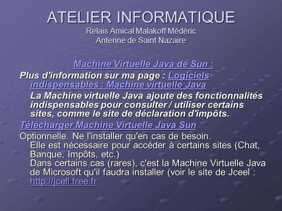 ATELIER INFORMATIQUE Relais Amical Malakoff Médéric Antenne de Saint Nazaire Machine Virtuelle Java de Sun : Machine Virtuelle Java de Sun : Plus d'in