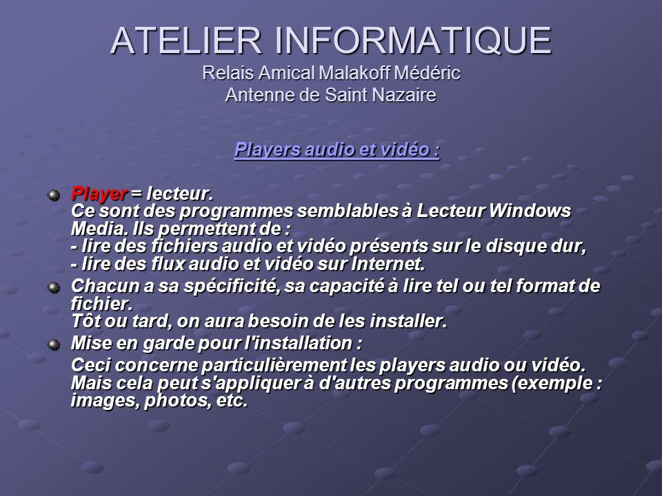 ATELIER INFORMATIQUE Relais Amical Malakoff Médéric Antenne de Saint Nazaire Players audio et vidéo : Players audio et vidéo : Player = lecteur. Ce so