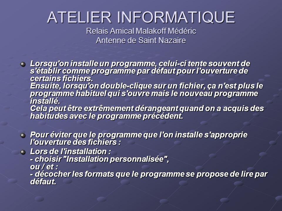 ATELIER INFORMATIQUE Relais Amical Malakoff Médéric Antenne de Saint Nazaire Lorsqu'on installe un programme, celui-ci tente souvent de s'établir comm