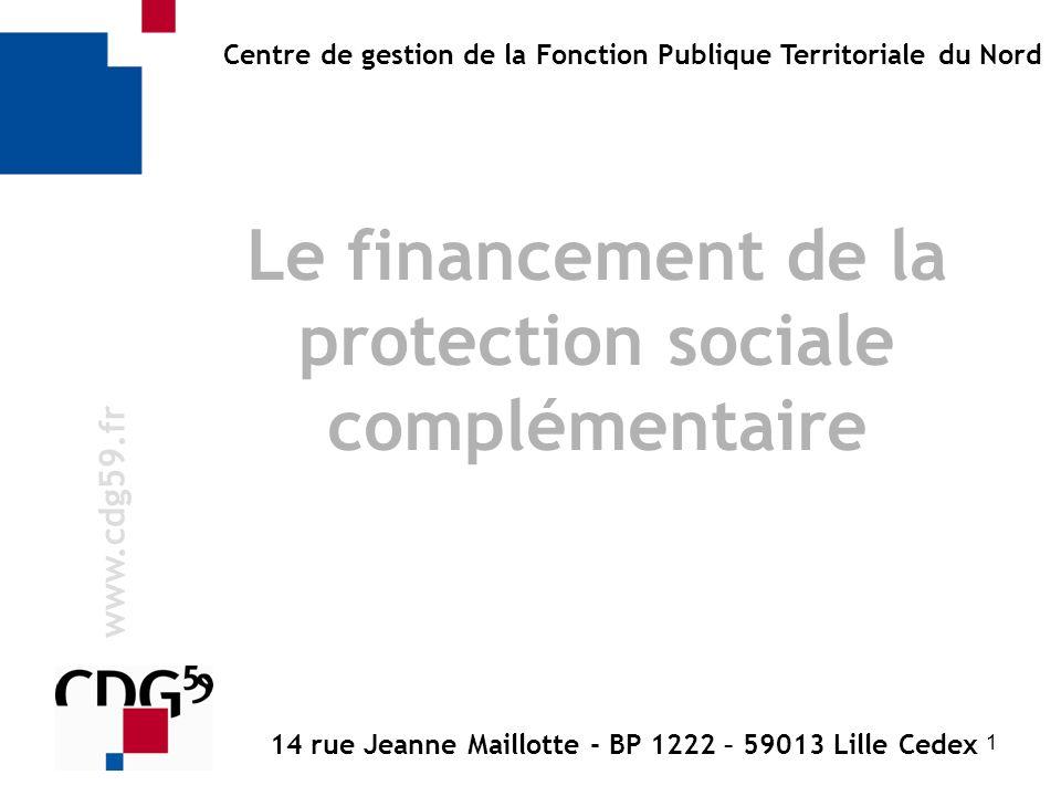 1 w w w. c d g 5 9. f r Centre de gestion de la Fonction Publique Territoriale du Nord Le financement de la protection sociale complémentaire 14 rue J