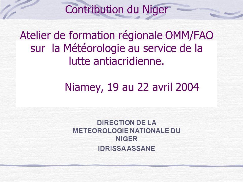 Contribution du Niger Atelier de formation régionale OMM/FAO sur la Météorologie au service de la lutte antiacridienne. Niamey, 19 au 22 avril 2004 DI