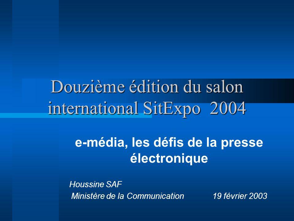 Douzième édition du salon international SitExpo 2004 e-média, les défis de la presse électronique Houssine SAF Ministère de la Communication 19 février 2003