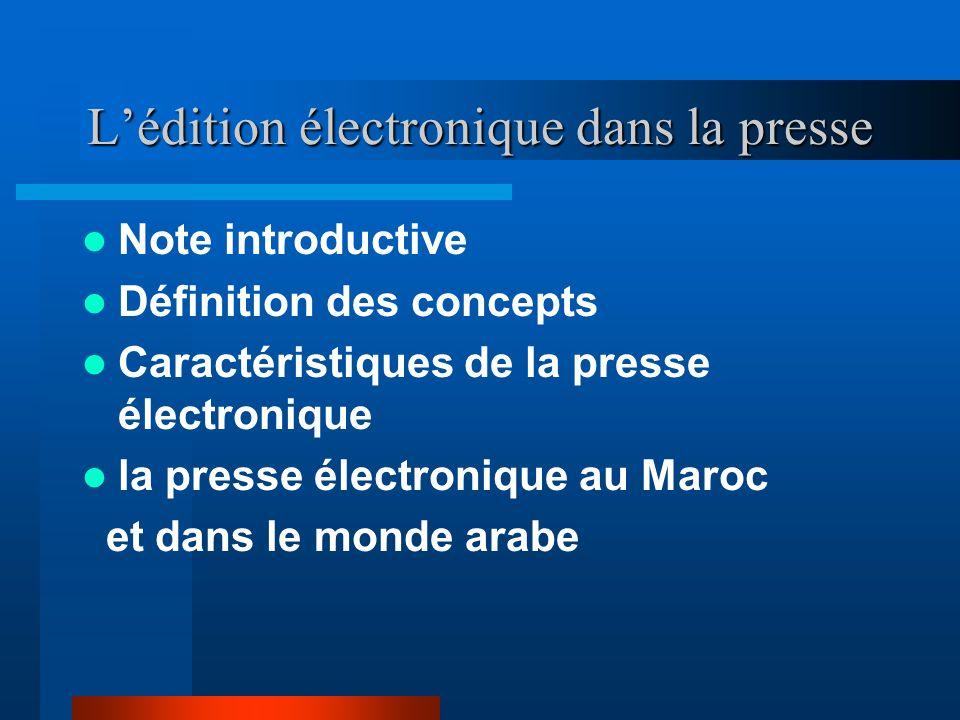 Lédition électronique dans la presse Note introductive Définition des concepts Caractéristiques de la presse électronique la presse électronique au Maroc et dans le monde arabe