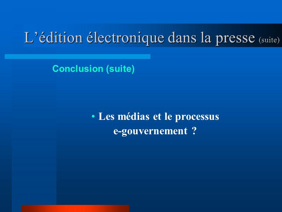 Lédition électronique dans la presse (suite) Conclusion (suite) Les médias et le processus e-gouvernement