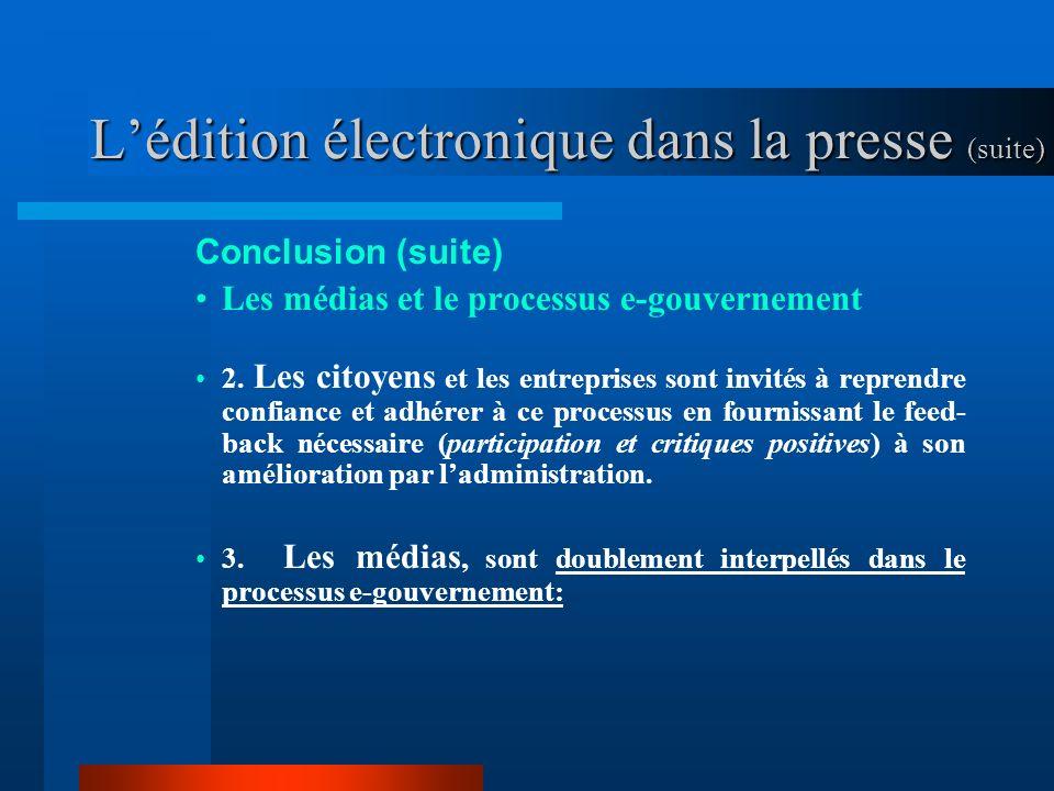 Lédition électronique dans la presse (suite) Conclusion (suite) Les médias et le processus e-gouvernement 2.
