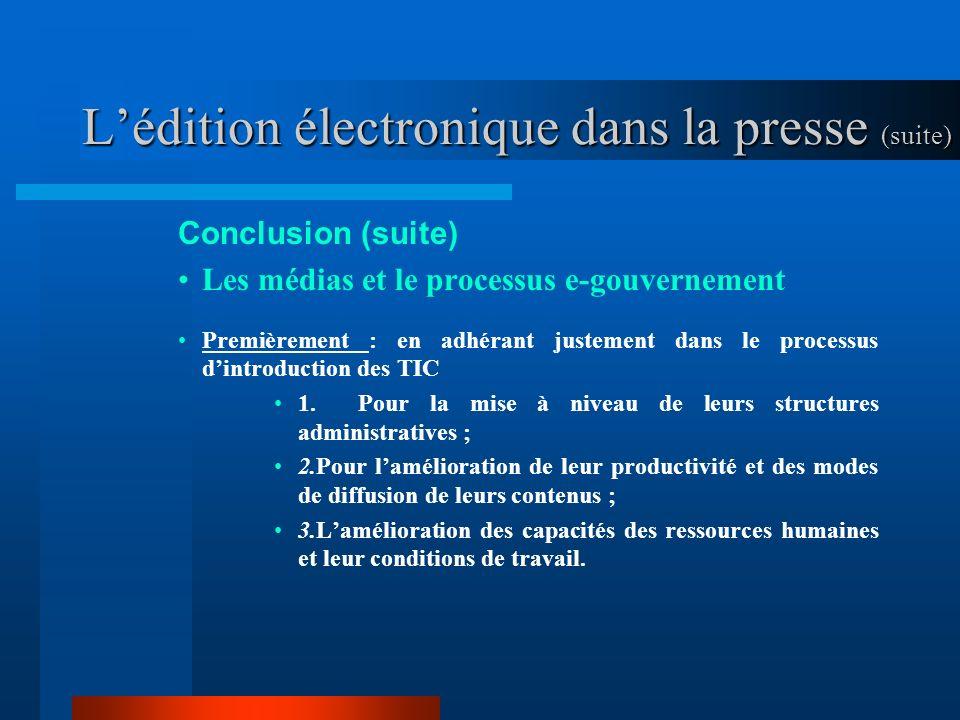 Lédition électronique dans la presse (suite) Conclusion (suite) Les médias et le processus e-gouvernement Premièrement : en adhérant justement dans le processus dintroduction des TIC 1.