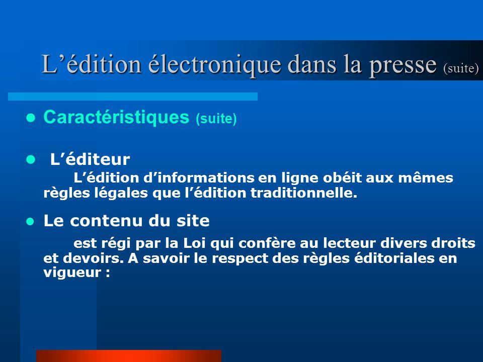 Lédition électronique dans la presse (suite) Caractéristiques (suite) Léditeur Lédition dinformations en ligne obéit aux mêmes règles légales que lédition traditionnelle.
