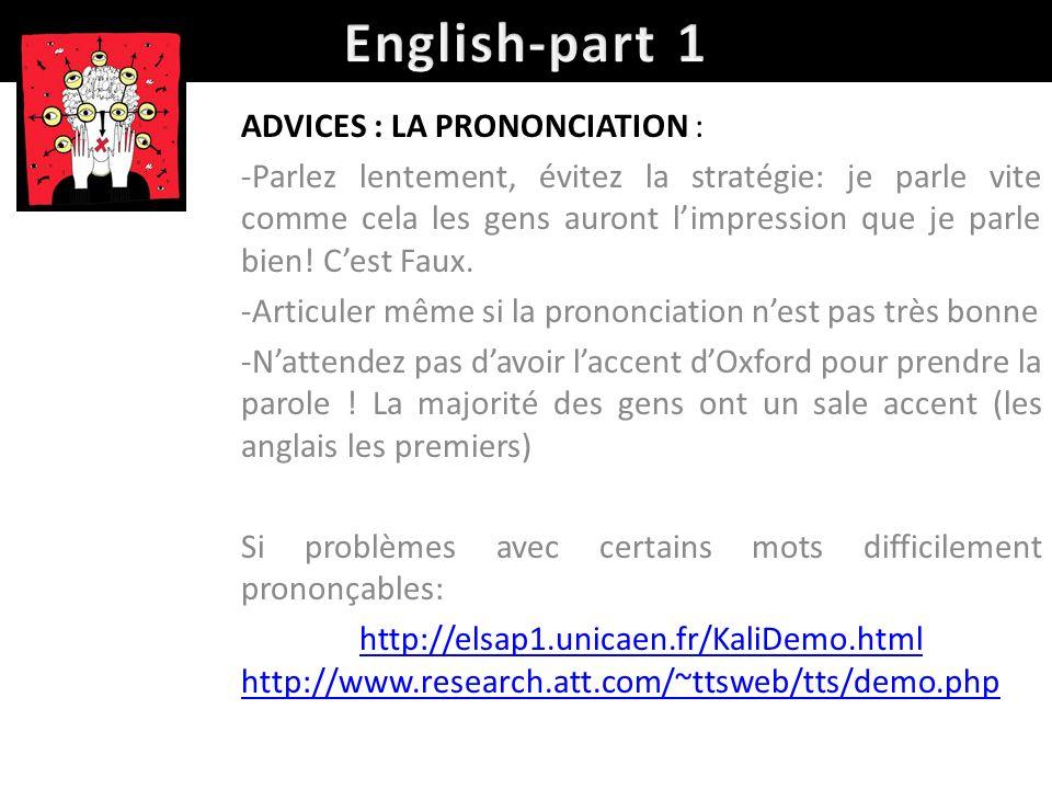 ADVICES : LA PRONONCIATION : -Parlez lentement, évitez la stratégie: je parle vite comme cela les gens auront limpression que je parle bien! Cest Faux