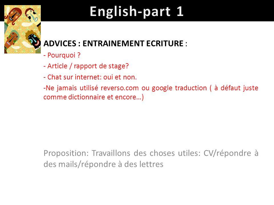 ADVICES : ENTRAINEMENT ECRITURE : - Pourquoi ? - Article / rapport de stage? - Chat sur internet: oui et non. -Ne jamais utilisé reverso.com ou google