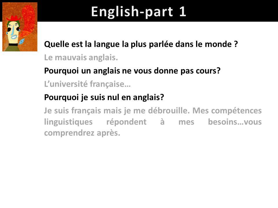 Quelle est la langue la plus parlée dans le monde ? Le mauvais anglais. Pourquoi un anglais ne vous donne pas cours? Luniversité française… Pourquoi j