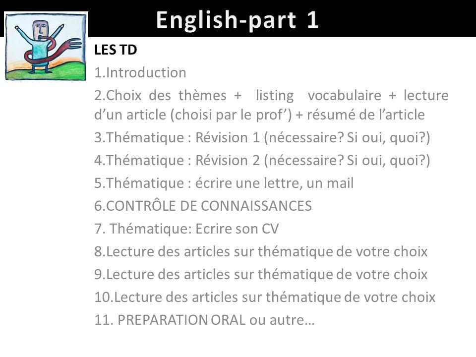 LES TD 1.Introduction 2.Choix des thèmes + listing vocabulaire + lecture dun article (choisi par le prof) + résumé de larticle 3.Thématique : Révision