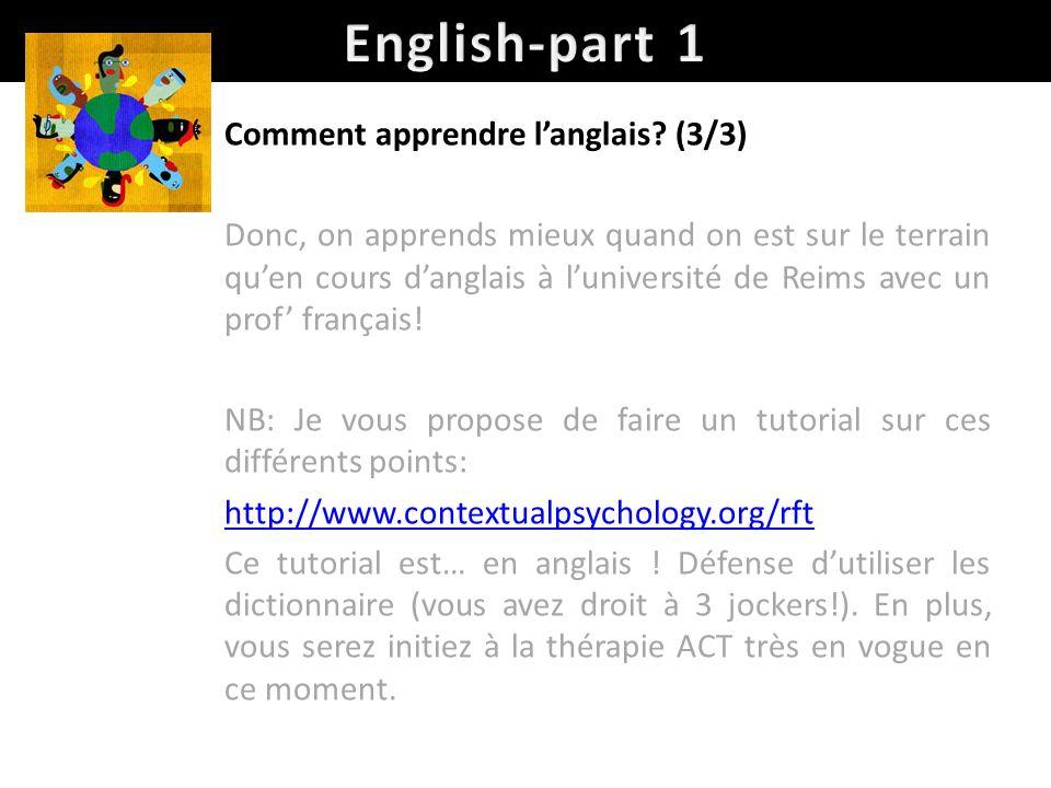 Comment apprendre langlais? (3/3) Donc, on apprends mieux quand on est sur le terrain quen cours danglais à luniversité de Reims avec un prof français