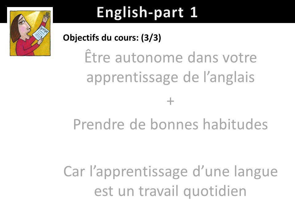 Objectifs du cours: (3/3) Être autonome dans votre apprentissage de langlais + Prendre de bonnes habitudes Car lapprentissage dune langue est un trava