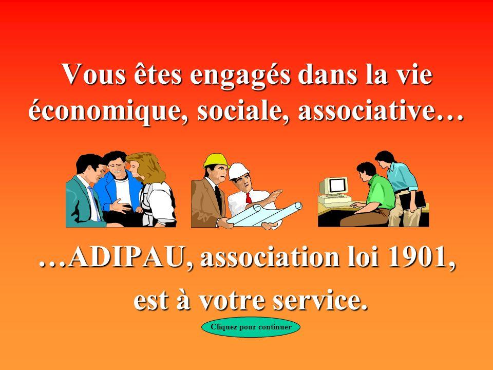 Vous êtes engagés dans la vie économique, sociale, associative… …ADIPAU, association loi 1901, est à votre service.