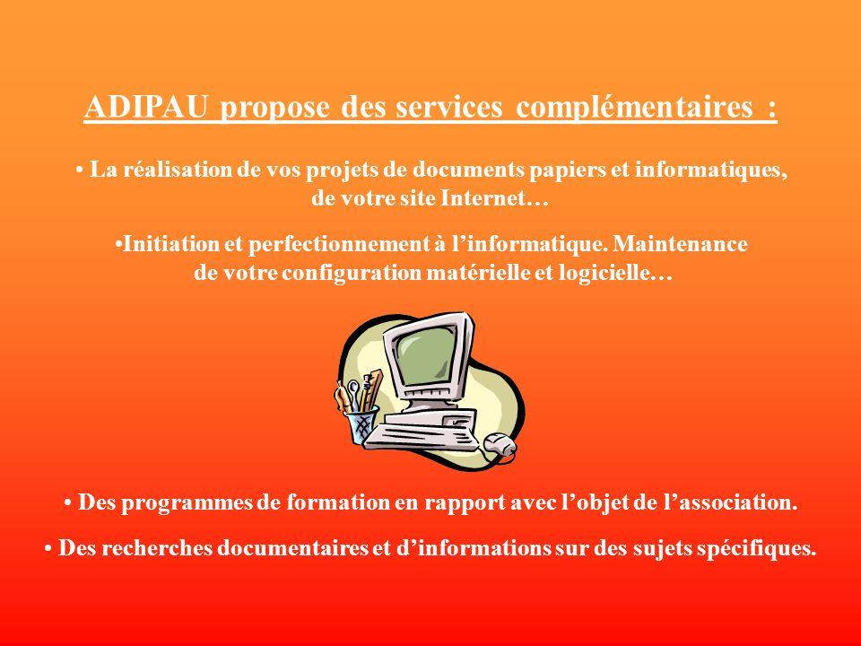 ADIPAU propose des services complémentaires : La réalisation de vos projets de documents papiers et informatiques, de votre site Internet… Initiation et perfectionnement à linformatique.