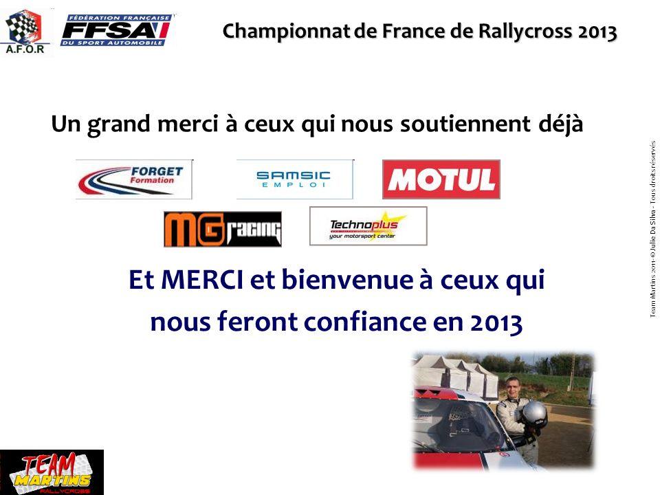 Championnat de France de Rallycross 2013 Un grand merci à ceux qui nous soutiennent déjà Et MERCI et bienvenue à ceux qui nous feront confiance en 201