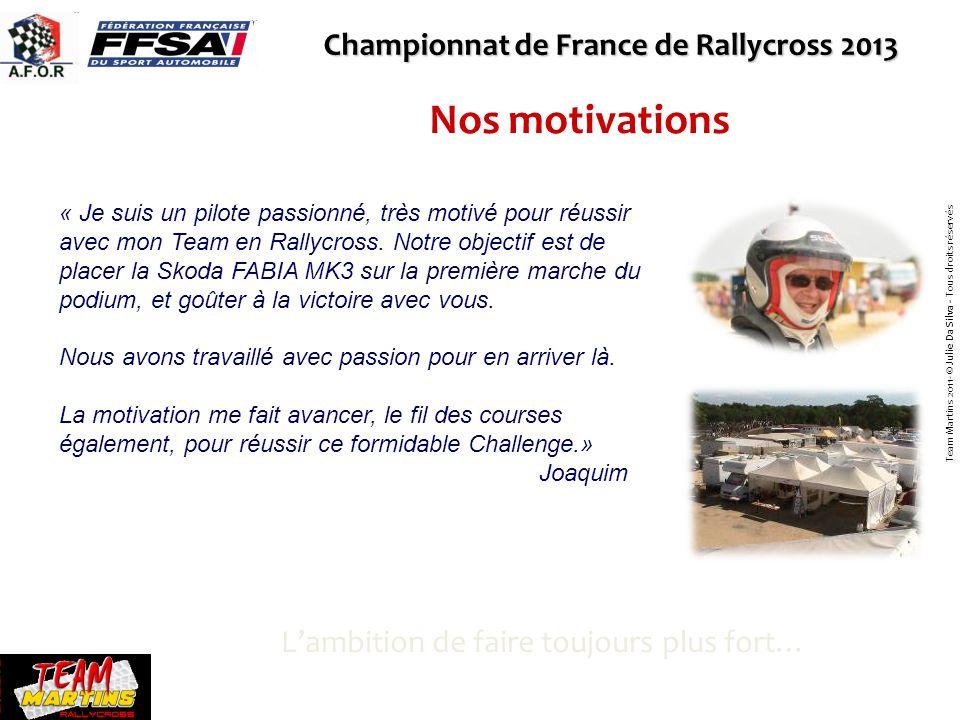 Championnat de France de Rallycross 2013 Nos motivations « Je suis un pilote passionné, très motivé pour réussir avec mon Team en Rallycross. Notre ob