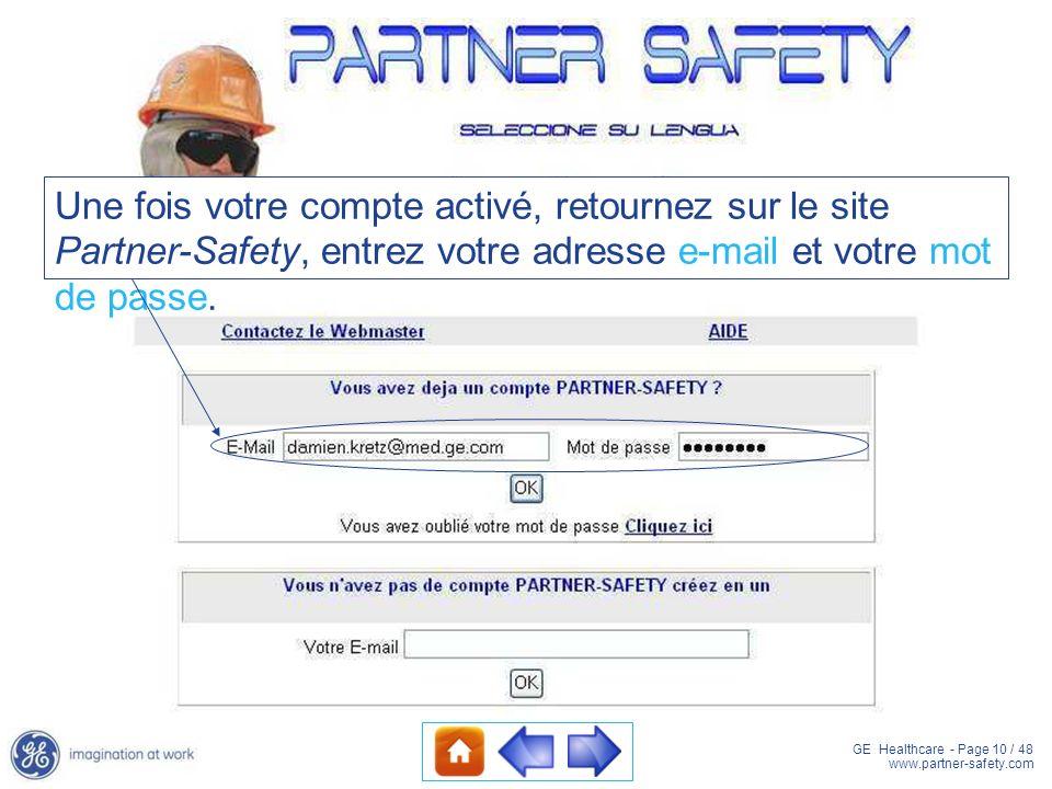 GE Healthcare - Page 10 / 48 www.partner-safety.com Une fois votre compte activé, retournez sur le site Partner-Safety, entrez votre adresse e-mail et