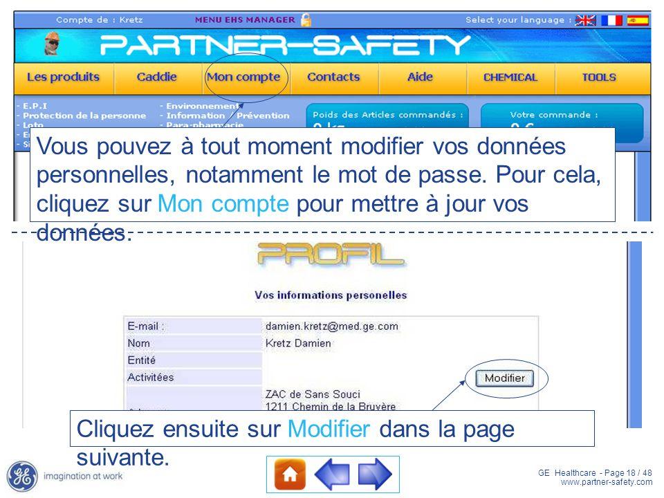 GE Healthcare - Page 18 / 48 www.partner-safety.com Vous pouvez à tout moment modifier vos données personnelles, notamment le mot de passe. Pour cela,