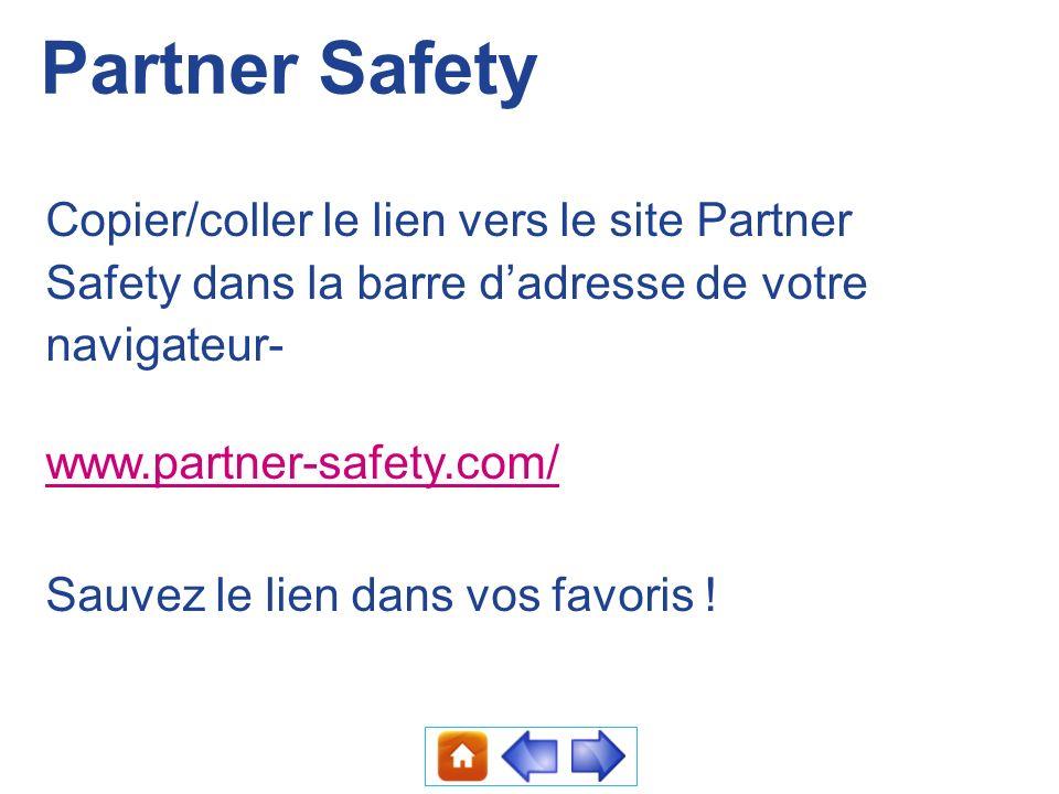 Partner Safety Copier/coller le lien vers le site Partner Safety dans la barre dadresse de votre navigateur- www.partner-safety.com/ Sauvez le lien da