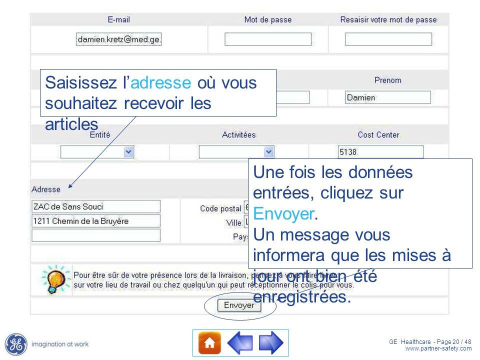 GE Healthcare - Page 20 / 48 www.partner-safety.com Saisissez ladresse où vous souhaitez recevoir les articles Une fois les données entrées, cliquez s