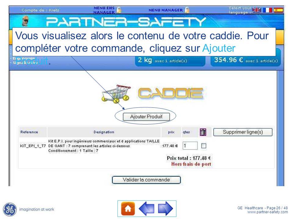 GE Healthcare - Page 26 / 48 www.partner-safety.com Vous visualisez alors le contenu de votre caddie. Pour compléter votre commande, cliquez sur Ajout