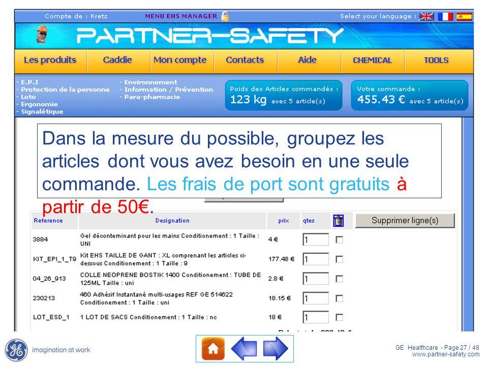 GE Healthcare - Page 27 / 48 www.partner-safety.com Dans la mesure du possible, groupez les articles dont vous avez besoin en une seule commande. Les