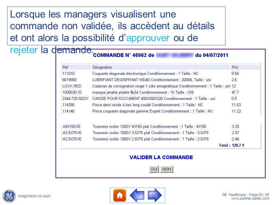 GE Healthcare - Page 39 / 48 www.partner-safety.com Lorsque les managers visualisent une commande non validée, ils accèdent au détails et ont alors la