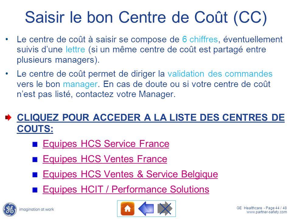 GE Healthcare - Page 44 / 48 www.partner-safety.com Saisir le bon Centre de Coût (CC) Le centre de coût à saisir se compose de 6 chiffres, éventuellem