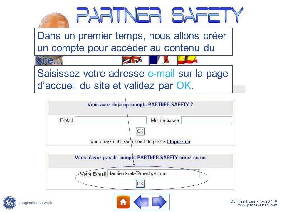 GE Healthcare - Page 6 / 48 www.partner-safety.com Saisissez votre adresse e-mail sur la page daccueil du site et validez par OK. Dans un premier temp