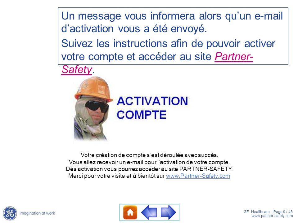 GE Healthcare - Page 9 / 48 www.partner-safety.com Un message vous informera alors quun e-mail dactivation vous a été envoyé. Suivez les instructions
