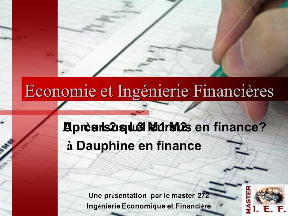 Economie et Ingénierie Financières Apr è s L2 quel cursus en finance? Une pr é sentation par le master 272 Ing é nierie Economique et Financi è re Un