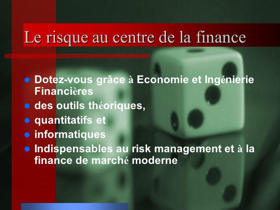Le risque au centre de la finance Dotez-vous grâce à Economie et Ing é nierie Financi è res des outils th é oriques, quantitatifs et informatiques Indispensables au risk management et à la finance de march é moderne