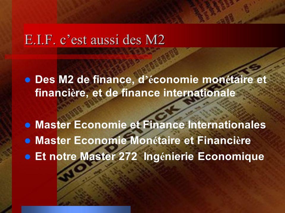 E.I.F. cest aussi des M2 Des M2 de finance, d é conomie mon é taire et financi è re, et de finance internationale Master Economie et Finance Internati
