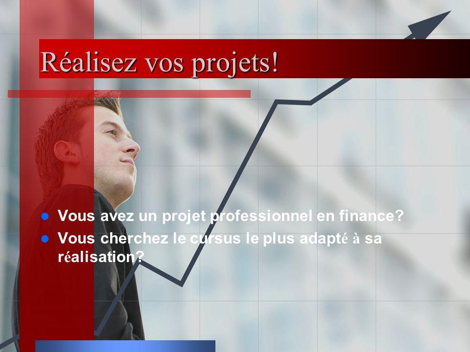 Réalisez vos projets! Vous avez un projet professionnel en finance? Vous cherchez le cursus le plus adapt é à sa r é alisation?