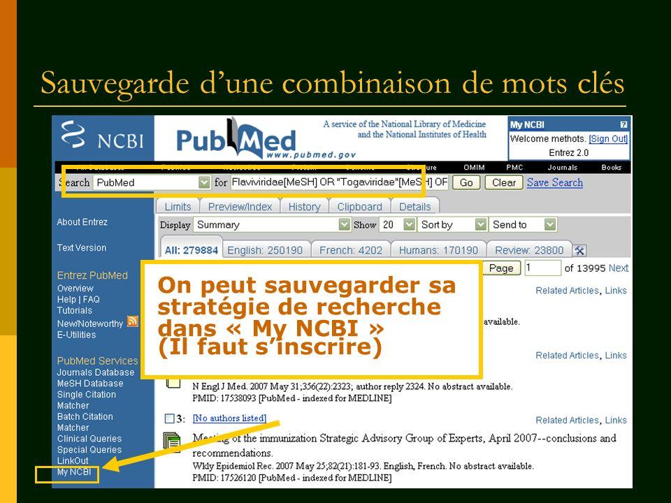 Sauvegarde dune combinaison de mots clés On peut sauvegarder sa stratégie de recherche dans « My NCBI » (Il faut sinscrire)