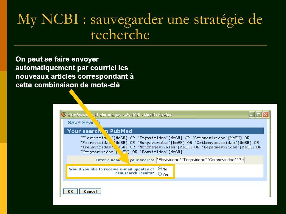 My NCBI : sauvegarder une stratégie de recherche On peut se faire envoyer automatiquement par courriel les nouveaux articles correspondant à cette com