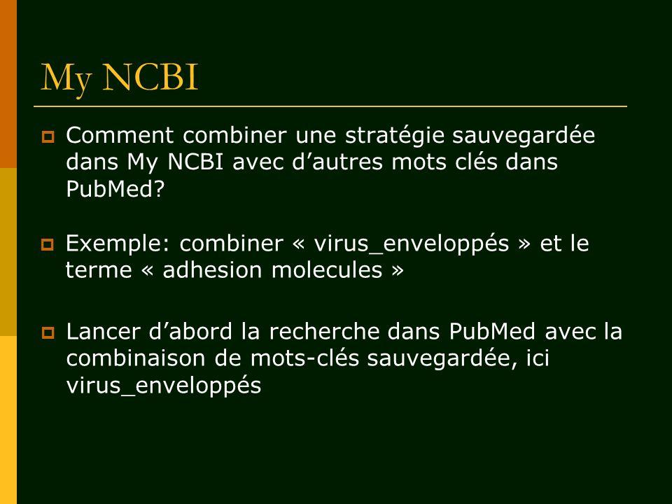 My NCBI Comment combiner une stratégie sauvegardée dans My NCBI avec dautres mots clés dans PubMed? Exemple: combiner « virus_enveloppés » et le terme